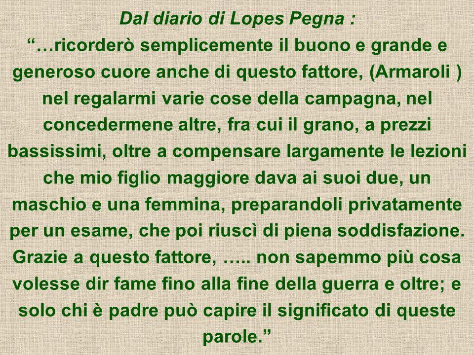 Dal diario di Lopes Pegna : …ricorderò semplicemente il buono e grande e generoso cuore anche di questo fattore, (Armaroli ) nel regalarmi varie cose