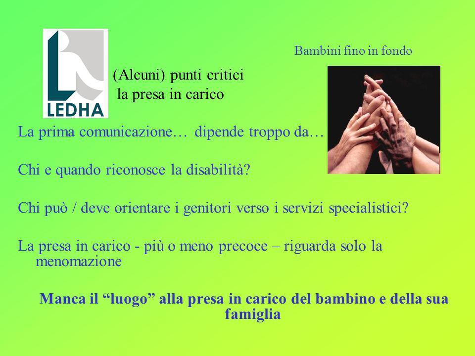 (Alcuni) punti critici la presa in carico La prima comunicazione… dipende troppo da… Chi e quando riconosce la disabilità? Chi può / deve orientare i
