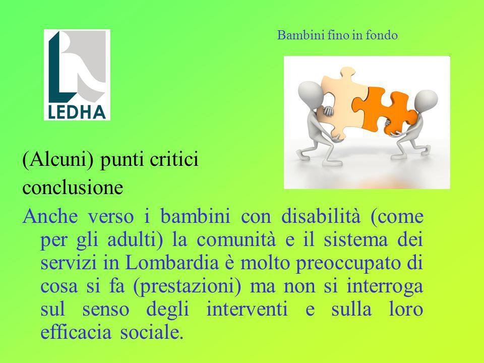 (Alcuni) punti critici conclusione Anche verso i bambini con disabilità (come per gli adulti) la comunità e il sistema dei servizi in Lombardia è molt
