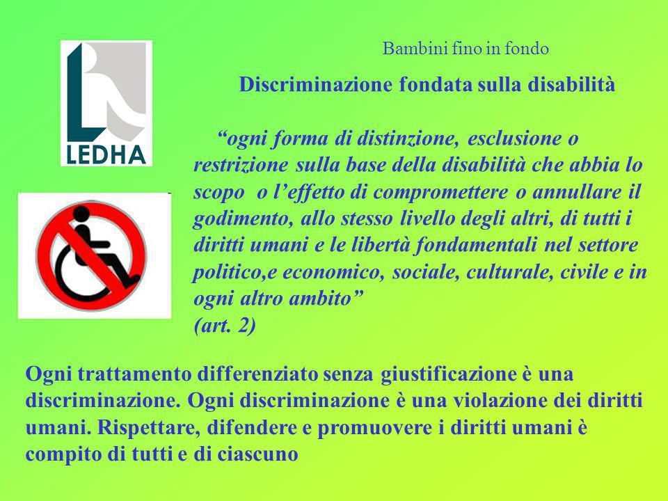 Discriminazione fondata sulla disabilità ogni forma di distinzione, esclusione o restrizione sulla base della disabilità che abbia lo scopo o leffetto