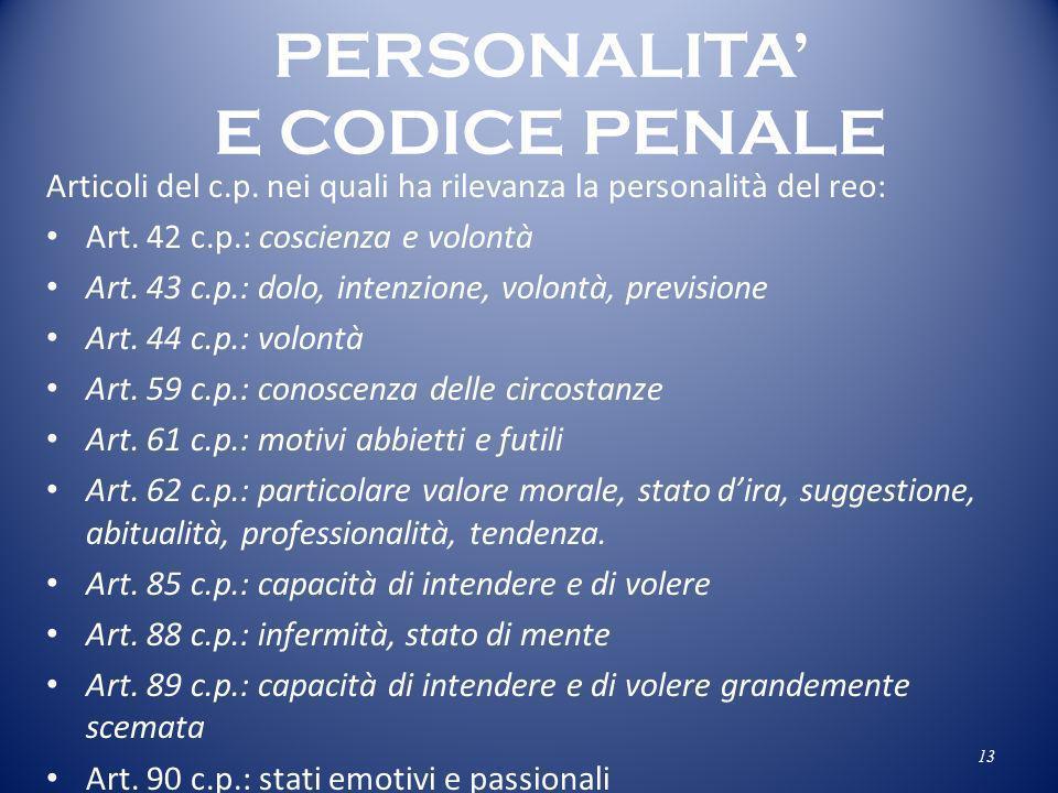 PERSONALITA E CODICE PENALE Articoli del c.p. nei quali ha rilevanza la personalità del reo: Art. 42 c.p.: coscienza e volontà Art. 43 c.p.: dolo, int