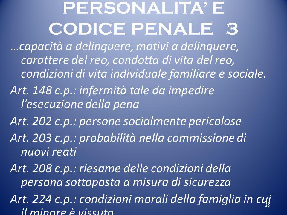PERSONALITA E CODICE PENALE 3 …capacità a delinquere, motivi a delinquere, carattere del reo, condotta di vita del reo, condizioni di vita individuale