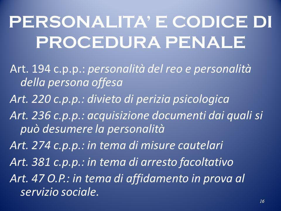 PERSONALITA E CODICE DI PROCEDURA PENALE Art. 194 c.p.p.: personalità del reo e personalità della persona offesa Art. 220 c.p.p.: divieto di perizia p