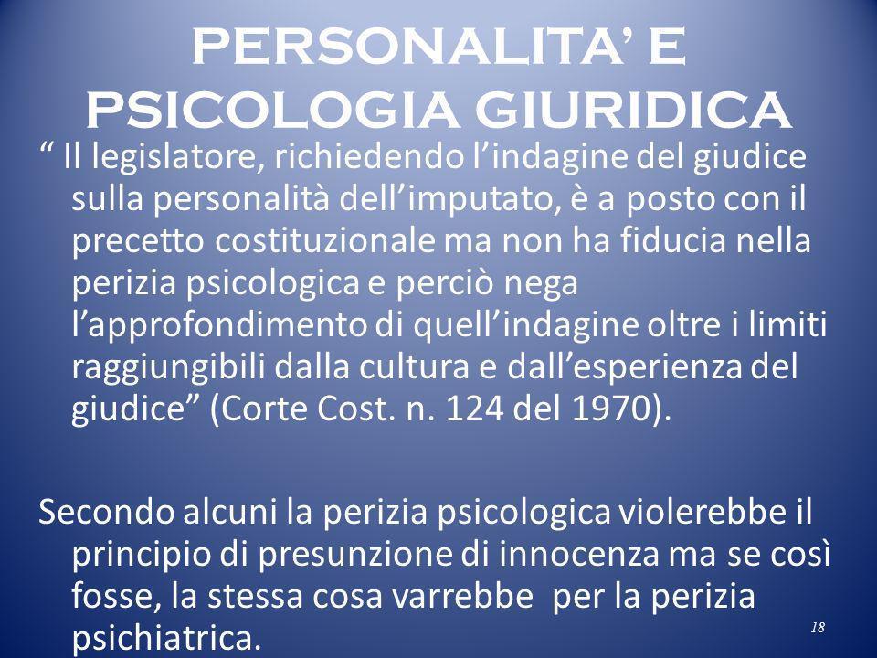 PERSONALITA E PSICOLOGIA GIURIDICA Il legislatore, richiedendo lindagine del giudice sulla personalità dellimputato, è a posto con il precetto costitu