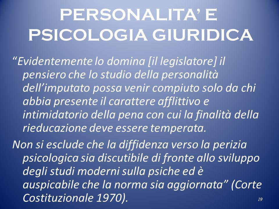PERSONALITA E PSICOLOGIA GIURIDICA Evidentemente lo domina [il legislatore] il pensiero che lo studio della personalità dellimputato possa venir compi