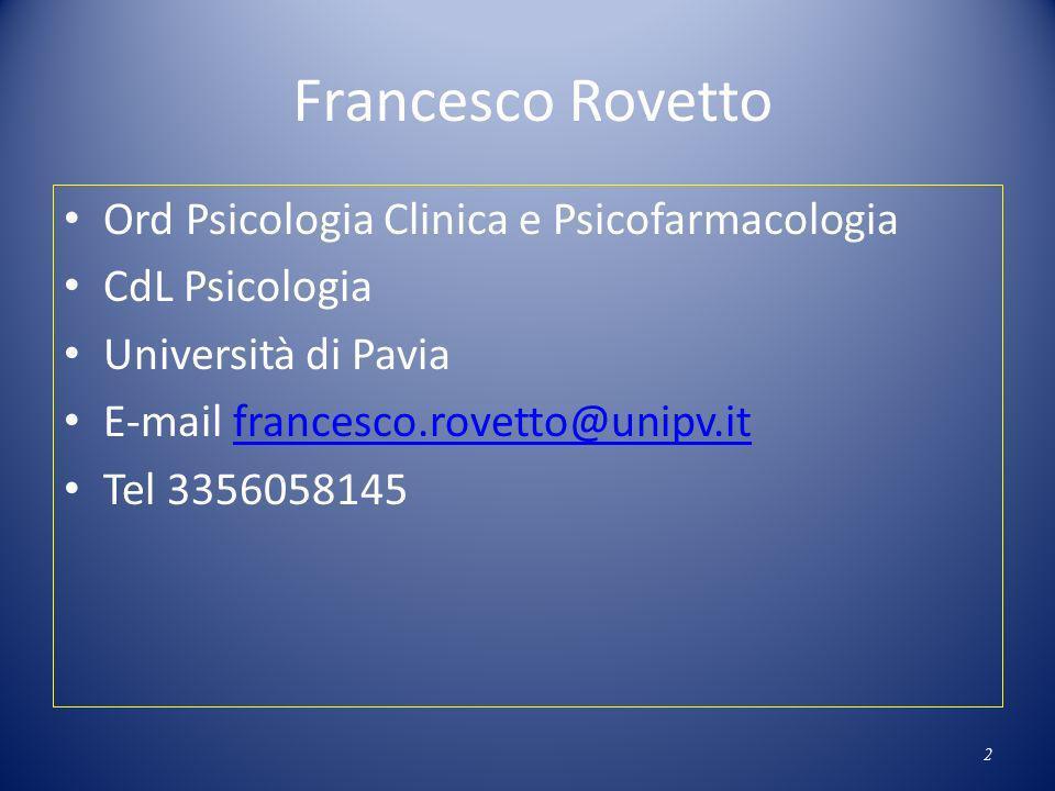 Francesco Rovetto Ord Psicologia Clinica e Psicofarmacologia CdL Psicologia Università di Pavia E-mail francesco.rovetto@unipv.itfrancesco.rovetto@uni