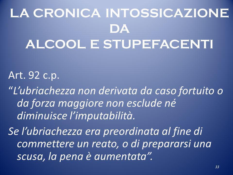 LA CRONICA INTOSSICAZIONE DA ALCOOL E STUPEFACENTI Art. 92 c.p. Lubriachezza non derivata da caso fortuito o da forza maggiore non esclude né diminuis