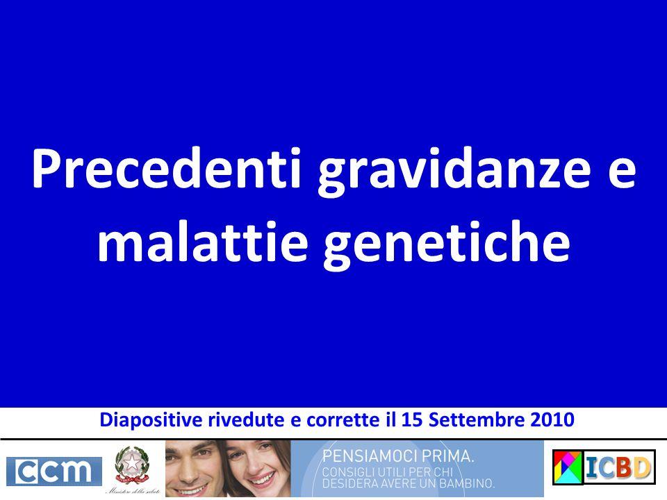 Precedenti gravidanze e malattie genetiche Diapositive rivedute e corrette il 15 Settembre 2010