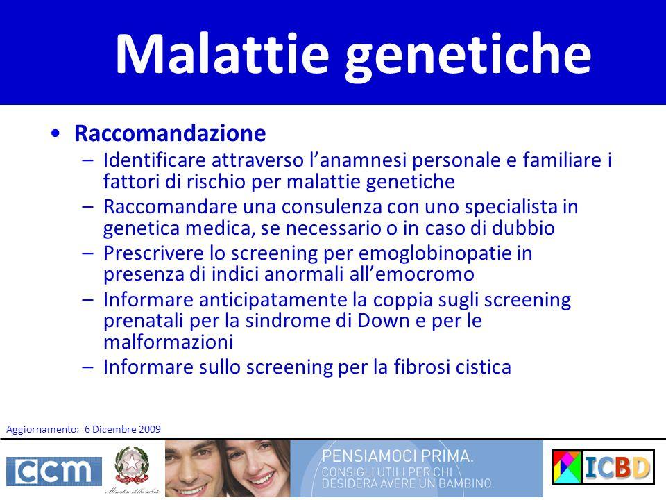 Malattie genetiche Raccomandazione –Identificare attraverso lanamnesi personale e familiare i fattori di rischio per malattie genetiche –Raccomandare