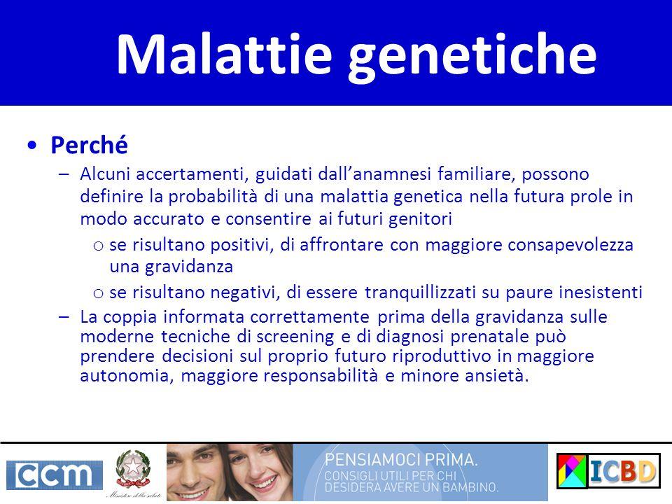 Malattie genetiche Perché –Alcuni accertamenti, guidati dallanamnesi familiare, possono definire la probabilità di una malattia genetica nella futura