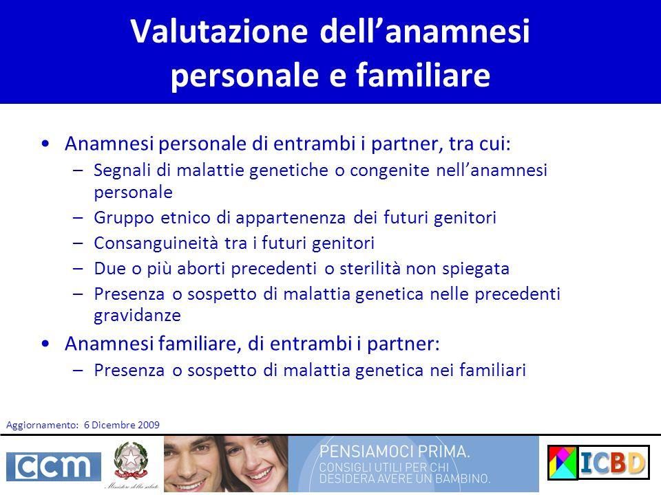 Valutazione dellanamnesi personale e familiare Anamnesi personale di entrambi i partner, tra cui: –Segnali di malattie genetiche o congenite nellanamn