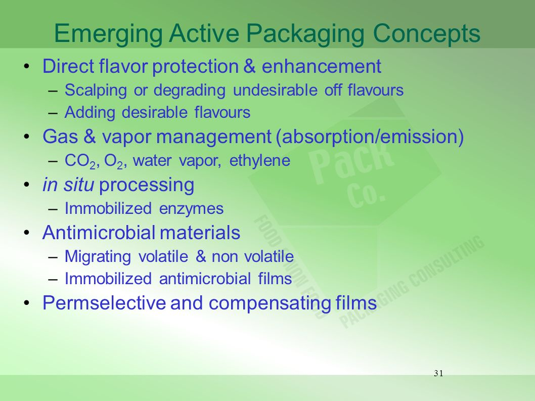 31 Emerging Active Packaging Concepts Direct flavor protection & enhancement –Scalping or degrading undesirable off flavours –Adding desirable flavour