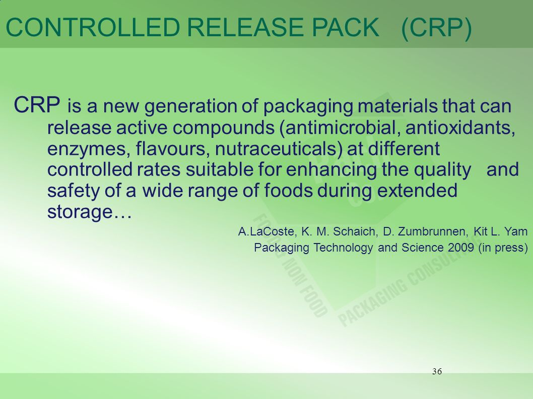 36 CONTROLLED RELEASE PACK (CRP) CRP is a new generation of packaging materials that can release active compounds (antimicrobial, antioxidants, enzyme