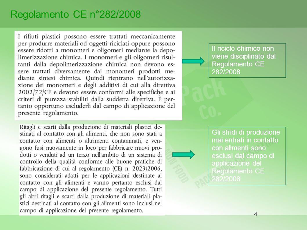 4 Regolamento CE n°282/2008 Il riciclo chimico non viene disciplinato dal Regolamento CE 282/2008 Gli sfridi di produzione mai entrati in contatto con