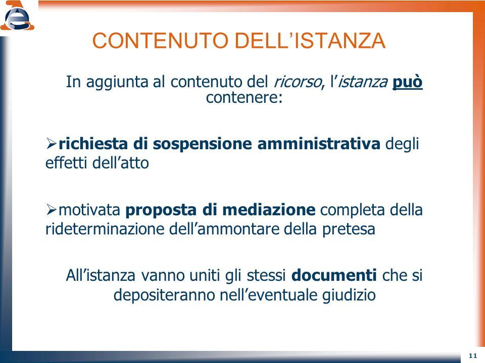 11 CONTENUTO DELLISTANZA In aggiunta al contenuto del ricorso, listanza può contenere: richiesta di sospensione amministrativa degli effetti dellatto
