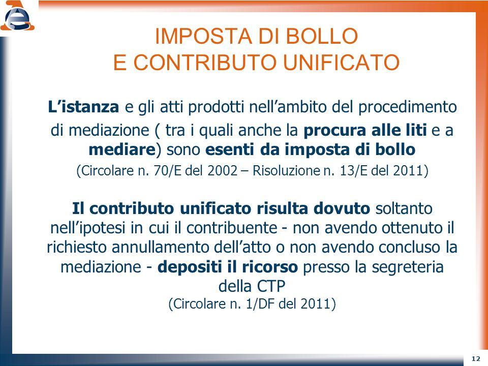 12 IMPOSTA DI BOLLO E CONTRIBUTO UNIFICATO Listanza e gli atti prodotti nellambito del procedimento di mediazione ( tra i quali anche la procura alle
