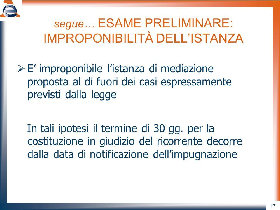 17 segue… ESAME PRELIMINARE: IMPROPONIBILITÀ DELLISTANZA E improponibile listanza di mediazione proposta al di fuori dei casi espressamente previsti d