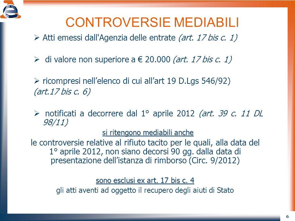 6 CONTROVERSIE MEDIABILI Atti emessi dall'Agenzia delle entrate (art. 17 bis c. 1) di valore non superiore a 20.000 (art. 17 bis c. 1) ricompresi nell