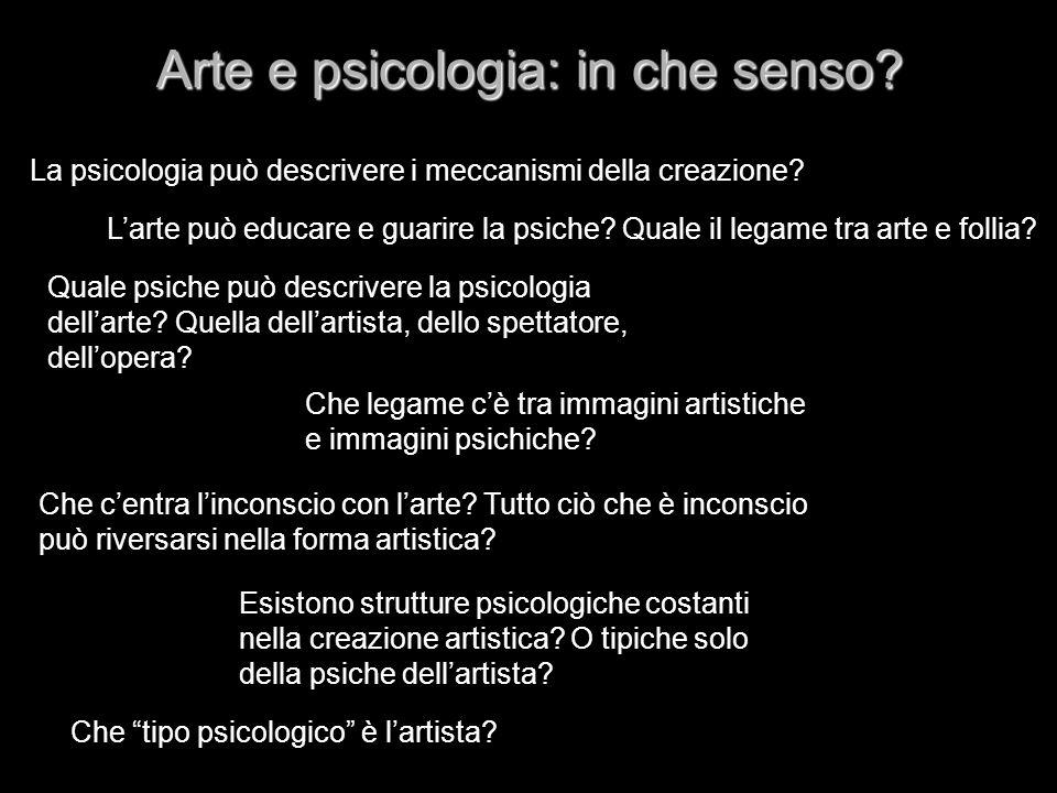 Arte e psicologia: in che senso? La psicologia può descrivere i meccanismi della creazione? Larte può educare e guarire la psiche? Quale il legame tra