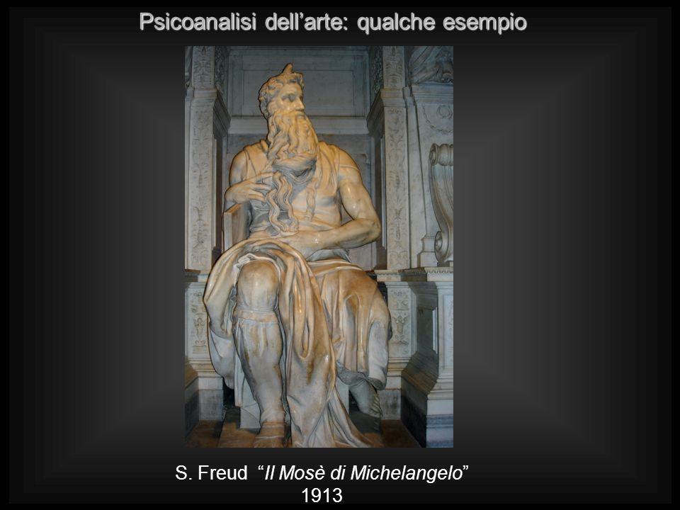Psicoanalisi dellarte: qualche esempio S. Freud Il Mosè di Michelangelo 1913
