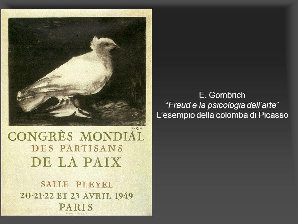 . E. GombrichFreud e la psicologia dellarte Lesempio della colomba di Picasso