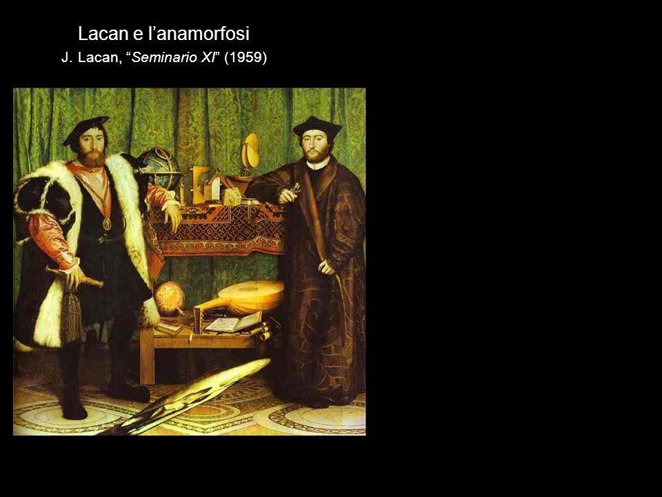 Lacan e lanamorfosi J. Lacan, Seminario XI (1959)