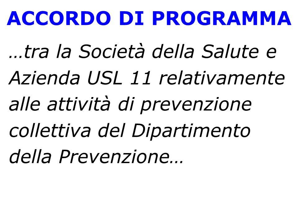 …tra la Società della Salute e Azienda USL 11 relativamente alle attività di prevenzione collettiva del Dipartimento della Prevenzione… ACCORDO DI PROGRAMMA
