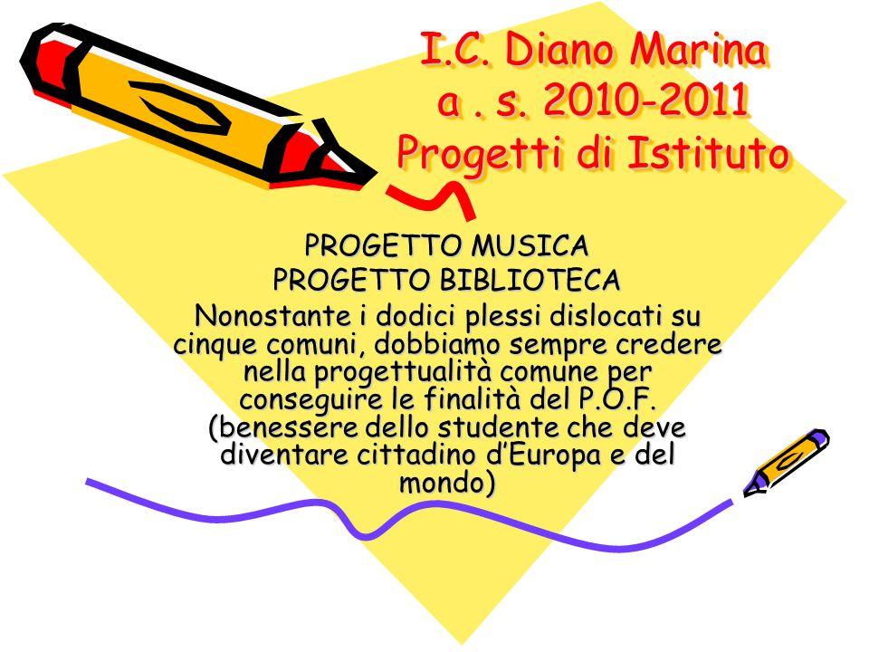 I.C. Diano Marina a. s. 2010-2011 Progetti di Istituto PROGETTO MUSICA PROGETTO BIBLIOTECA Nonostante i dodici plessi dislocati su cinque comuni, dobb