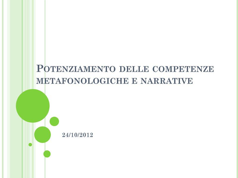 P OTENZIAMENTO DELLE COMPETENZE METAFONOLOGICHE E NARRATIVE 24/10/2012