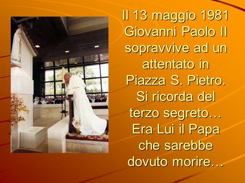 Il 13 maggio 1981 Giovanni Paolo II sopravvive ad un attentato in Piazza S. Pietro. Si ricorda del terzo segreto… Era Lui il Papa che sarebbe dovuto m