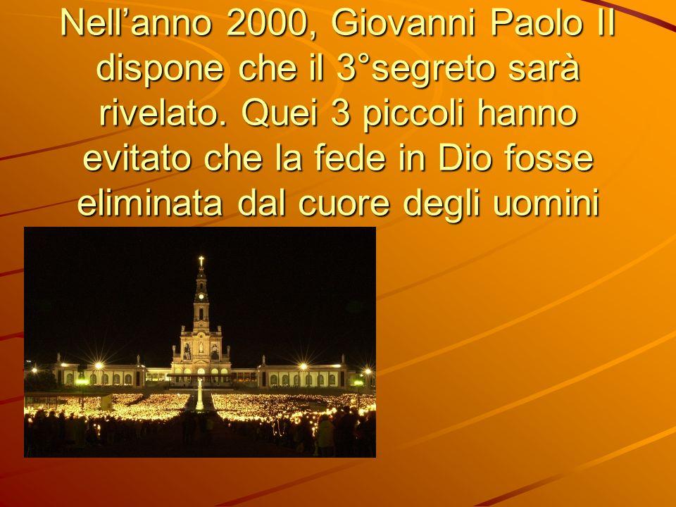 Nellanno 2000, Giovanni Paolo II dispone che il 3°segreto sarà rivelato. Quei 3 piccoli hanno evitato che la fede in Dio fosse eliminata dal cuore deg