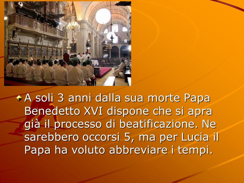 A soli 3 anni dalla sua morte Papa Benedetto XVI dispone che si apra già il processo di beatificazione. Ne sarebbero occorsi 5, ma per Lucia il Papa h