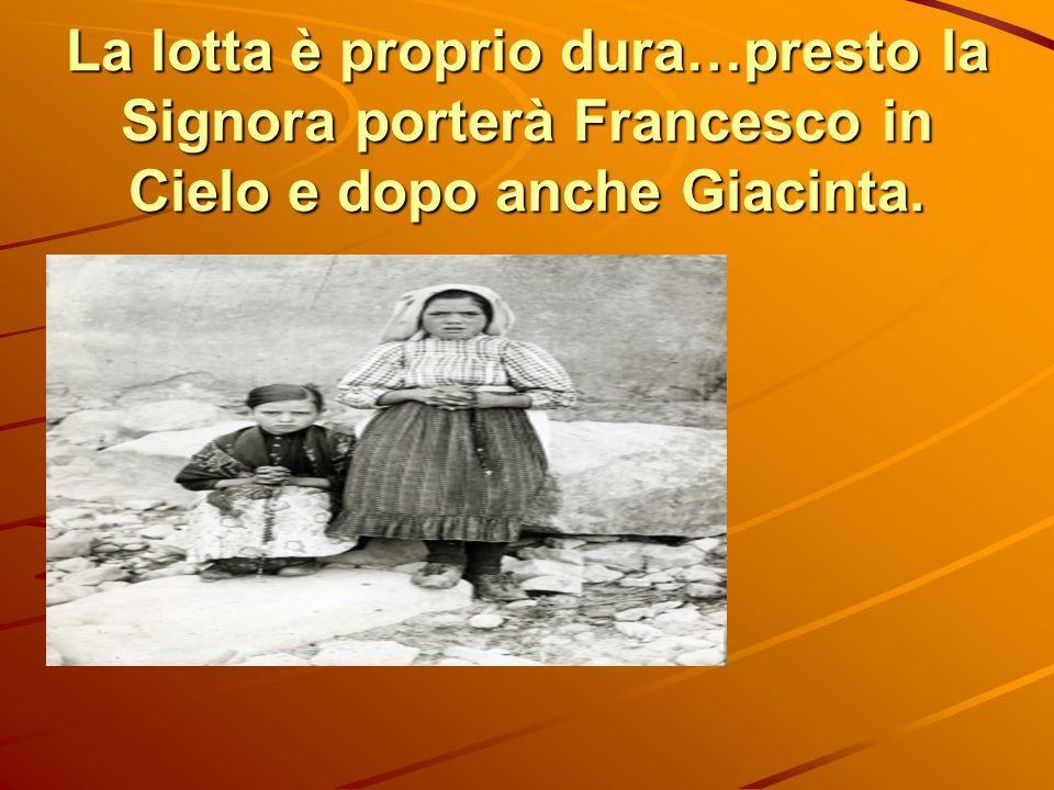 La lotta è proprio dura…presto la Signora porterà Francesco in Cielo e dopo anche Giacinta.