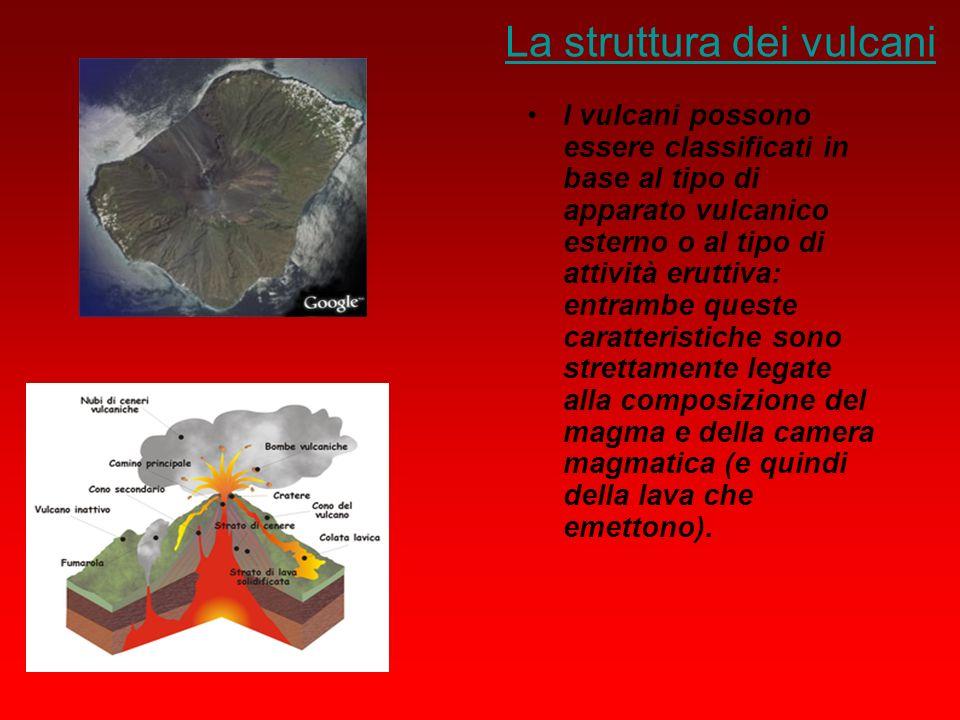 La struttura dei vulcani I vulcani possono essere classificati in base al tipo di apparato vulcanico esterno o al tipo di attività eruttiva: entrambe
