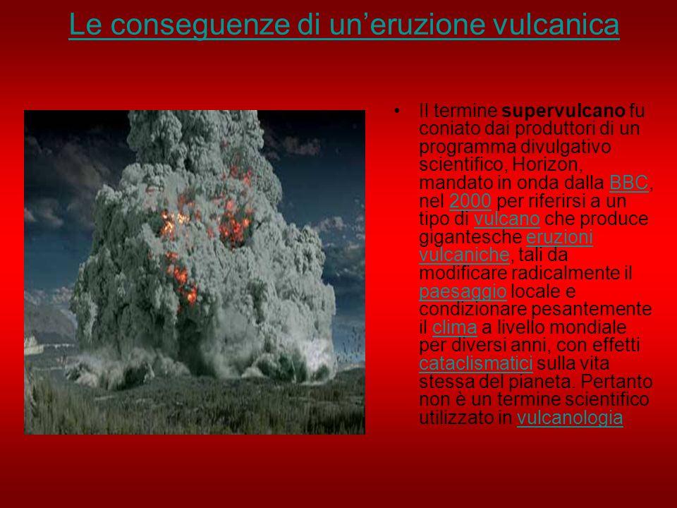 Le conseguenze di uneruzione vulcanica Il termine supervulcano fu coniato dai produttori di un programma divulgativo scientifico, Horizon, mandato in
