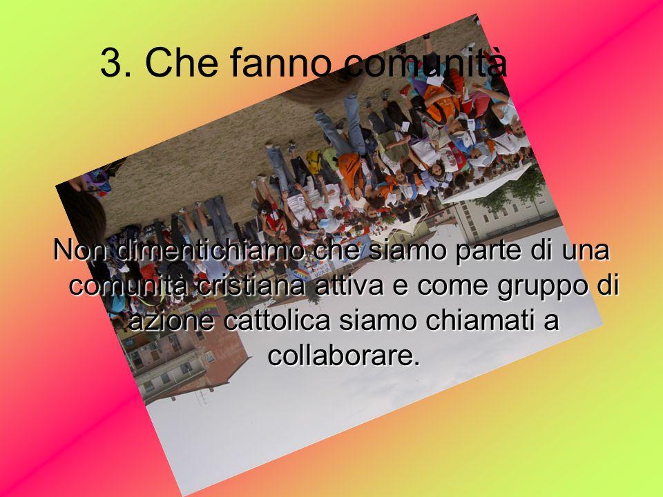 2. Che fanno gruppo Gruppo inteso come più persone unite dalle stesse idee che collaborano per un mondo migliore.