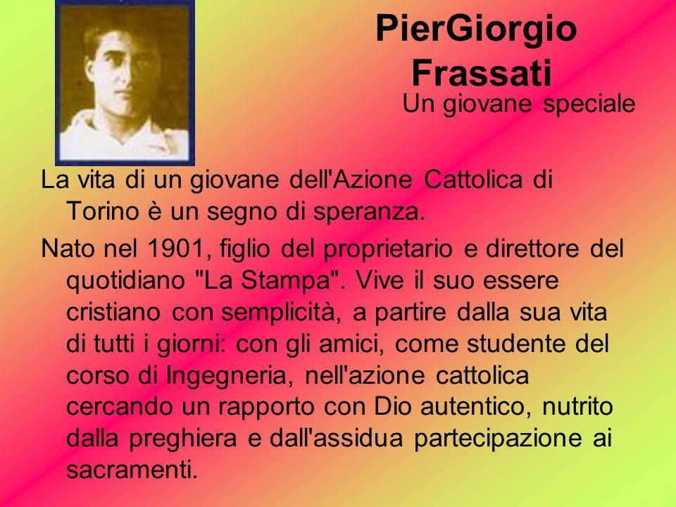 PierGiorgio Frassati Un giovane speciale La vita di un giovane dell Azione Cattolica di Torino è un segno di speranza.