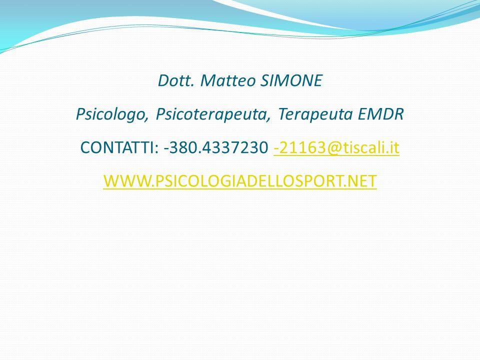 Dott. Matteo SIMONE Psicologo, Psicoterapeuta, Terapeuta EMDR CONTATTI: -380.4337230 -21163@tiscali.it WWW.PSICOLOGIADELLOSPORT.NET-21163@tiscali.it W