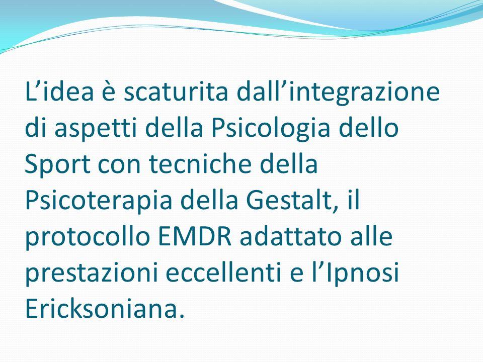 Lidea è scaturita dallintegrazione di aspetti della Psicologia dello Sport con tecniche della Psicoterapia della Gestalt, il protocollo EMDR adattato