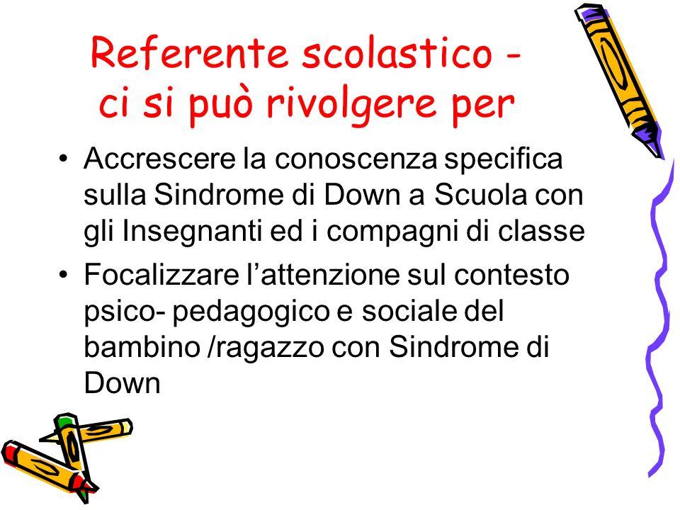 Referente scolastico - ci si può rivolgere per Accrescere la conoscenza specifica sulla Sindrome di Down a Scuola con gli Insegnanti ed i compagni di