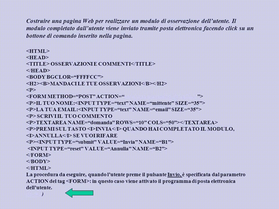 Costruire una pagina Web per realizzare un modulo di osservazione dellutente. Il modulo completato dallutente viene inviato tramite posta elettronica