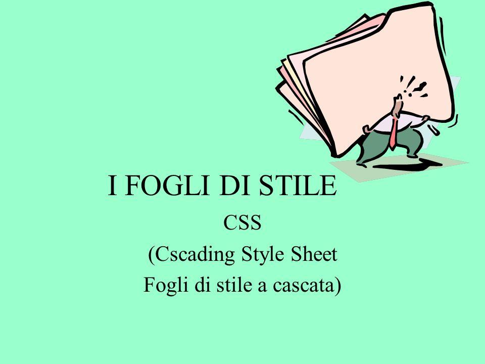 I FOGLI DI STILE CSS (Cscading Style Sheet Fogli di stile a cascata)