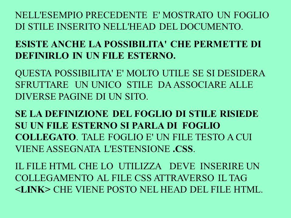 NELL ESEMPIO PRECEDENTE E MOSTRATO UN FOGLIO DI STILE INSERITO NELL HEAD DEL DOCUMENTO.