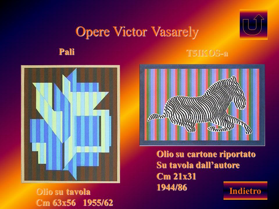 Opere Victor Vasarely IndietroPali Olio su tavola Cm 63x56 1955/62 T5IKOS-a Olio su cartone riportato Su tavola dallautore Cm 21x31 1944/86