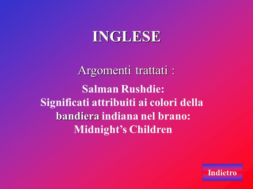 INGLESE Argomenti trattati : Salman Rushdie: Significati attribuiti ai colori della bandiera bandiera indiana nel brano: Midnights Children Indietro