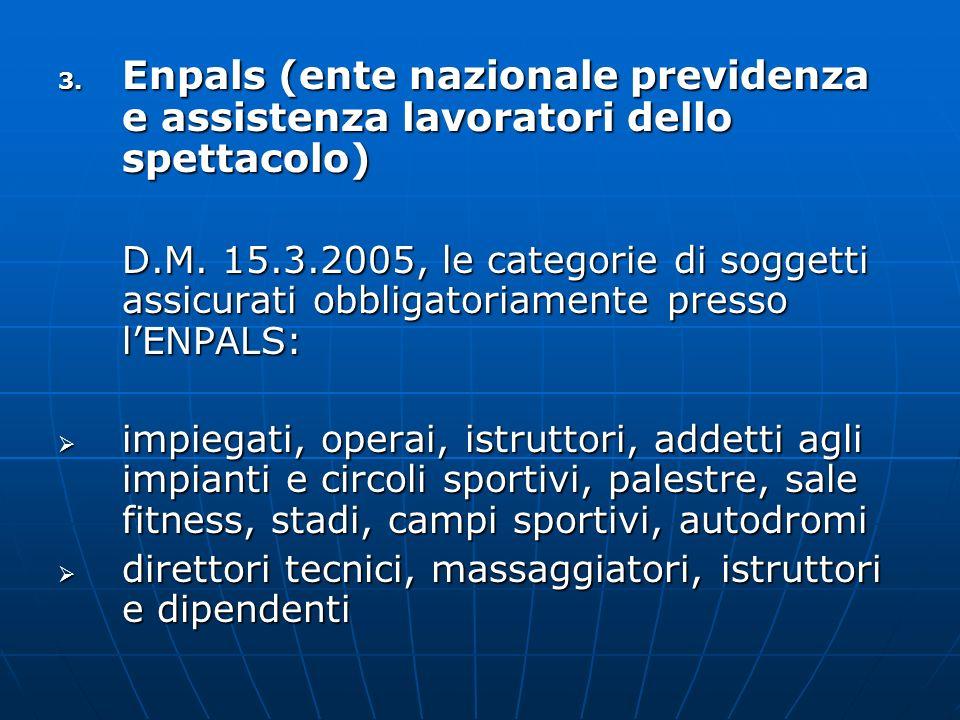 3. Enpals (ente nazionale previdenza e assistenza lavoratori dello spettacolo) D.M. 15.3.2005, le categorie di soggetti assicurati obbligatoriamente p