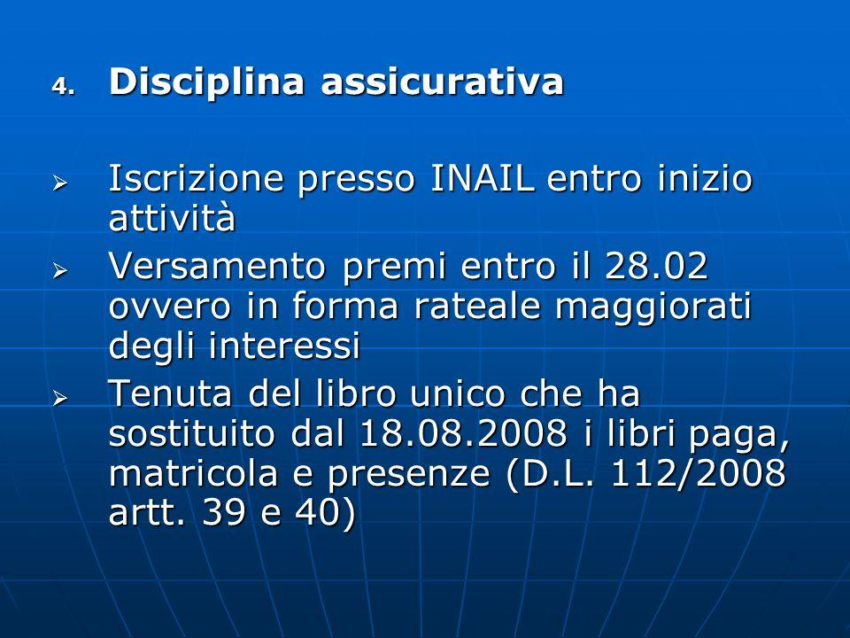 4. Disciplina assicurativa Iscrizione presso INAIL entro inizio attività Iscrizione presso INAIL entro inizio attività Versamento premi entro il 28.02