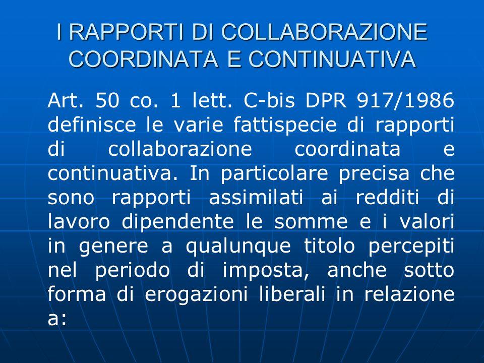 I RAPPORTI DI COLLABORAZIONE COORDINATA E CONTINUATIVA Art. 50 co. 1 lett. C-bis DPR 917/1986 definisce le varie fattispecie di rapporti di collaboraz