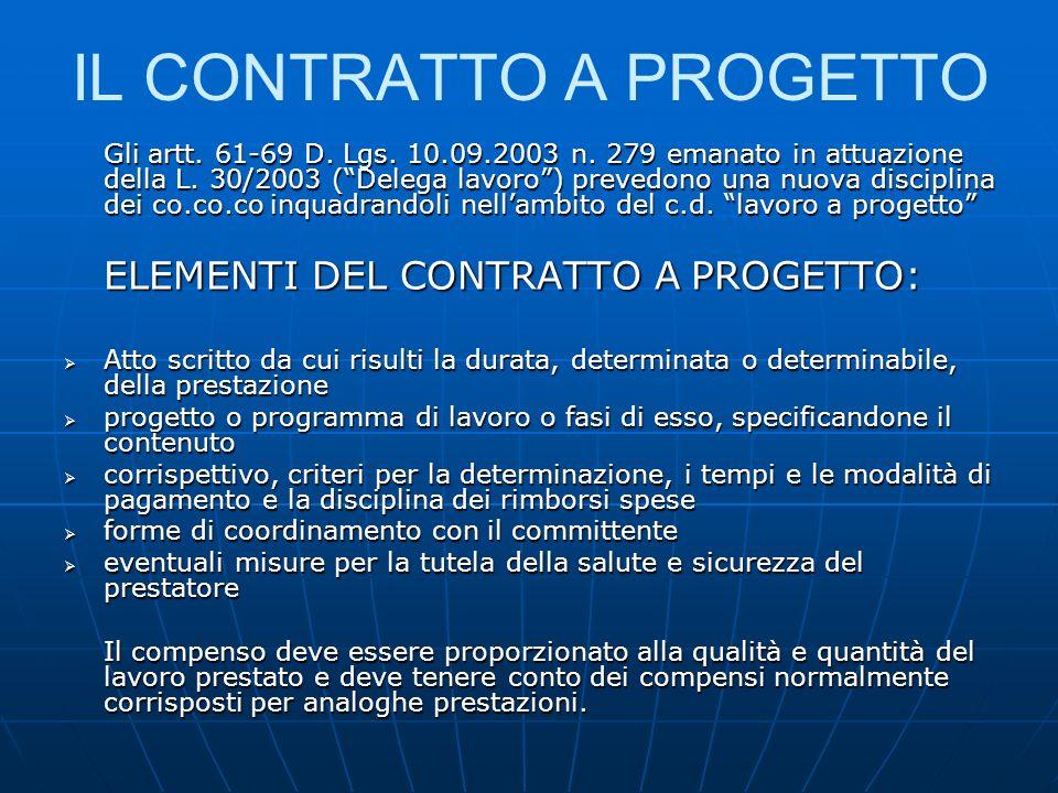 IL CONTRATTO A PROGETTO Gli artt. 61-69 D. Lgs. 10.09.2003 n. 279 emanato in attuazione della L. 30/2003 (Delega lavoro) prevedono una nuova disciplin