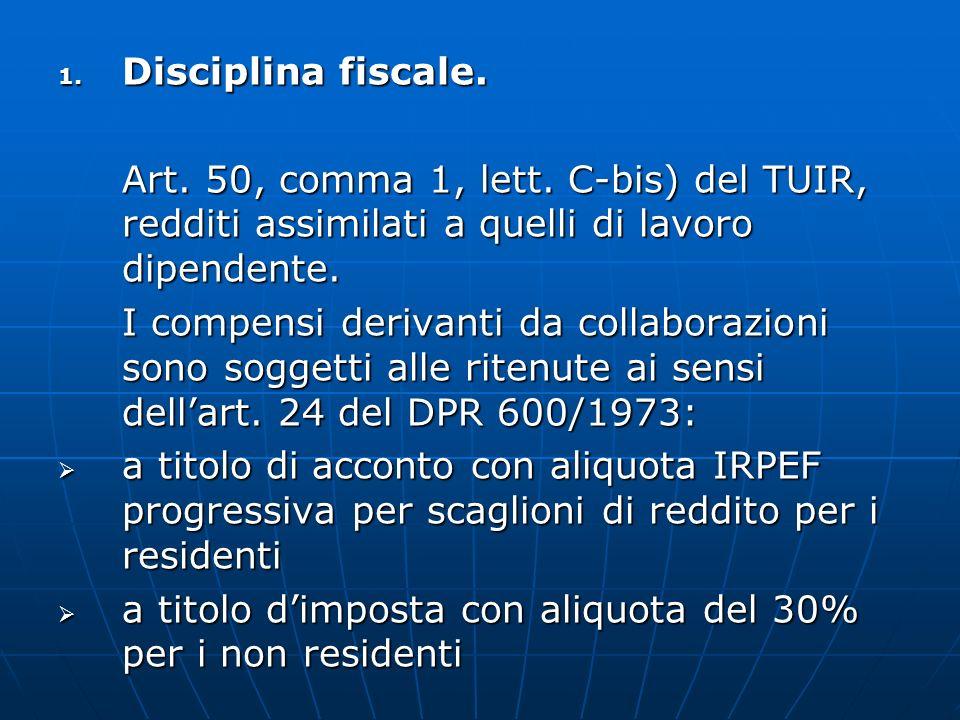 1. Disciplina fiscale. Art. 50, comma 1, lett. C-bis) del TUIR, redditi assimilati a quelli di lavoro dipendente. I compensi derivanti da collaborazio